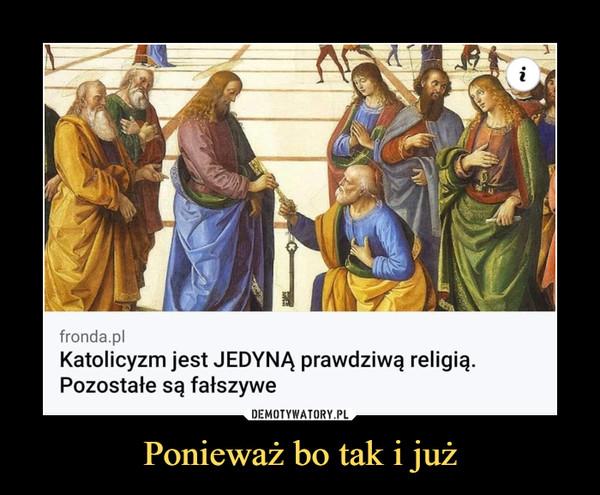 Ponieważ bo tak i już –  fronda.plKatolicyzm jest JEDYNĄ prawdziwą religią.Pozostałe są fałszywe