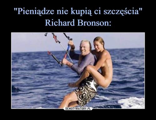 """""""Pieniądze nie kupią ci szczęścia"""" Richard Bronson:"""