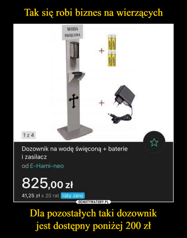 Dla pozostałych taki dozownikjest dostępny poniżej 200 zł –  Dozownik na wodę święconą + baterie