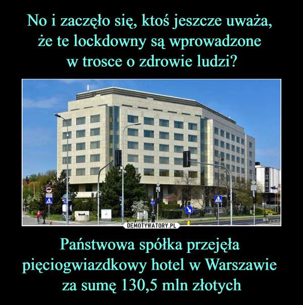 Państwowa spółka przejęła pięciogwiazdkowy hotel w Warszawie za sumę 130,5 mln złotych –