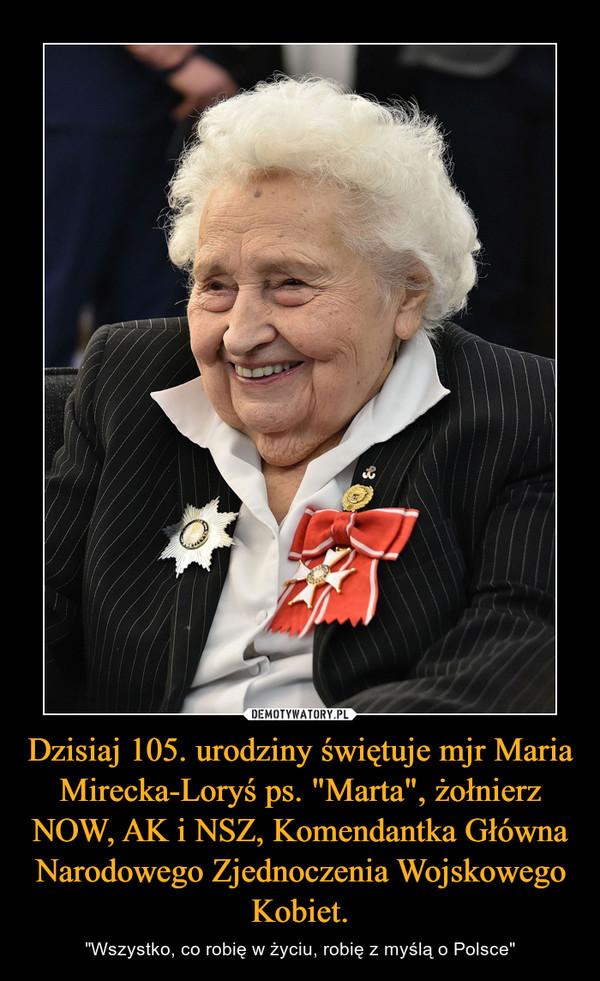 """Dzisiaj 105. urodziny świętuje mjr Maria Mirecka-Loryś ps. """"Marta"""", żołnierz NOW, AK i NSZ, Komendantka Główna Narodowego Zjednoczenia Wojskowego Kobiet. – """"Wszystko, co robię w życiu, robię z myślą o Polsce"""""""