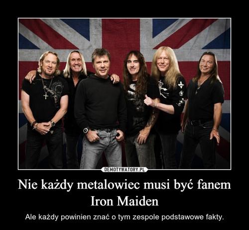 Nie każdy metalowiec musi być fanem Iron Maiden
