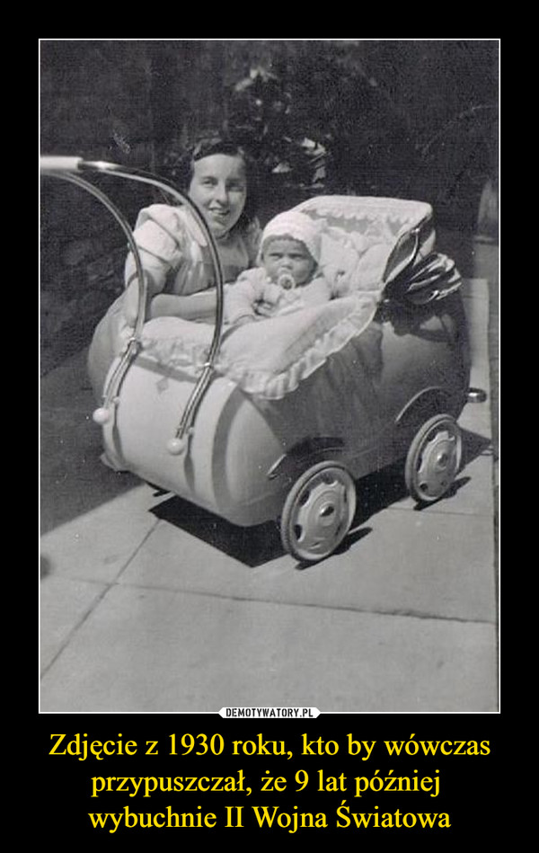 Zdjęcie z 1930 roku, kto by wówczas przypuszczał, że 9 lat później wybuchnie II Wojna Światowa –