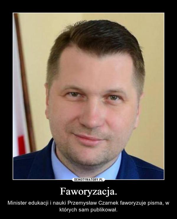 Faworyzacja. – Minister edukacji i nauki Przemysław Czarnek faworyzuje pisma, w których sam publikował.