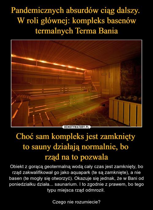 Pandemicznych absurdów ciąg dalszy.  W roli głównej: kompleks basenów termalnych Terma Bania Choć sam kompleks jest zamknięty  to sauny działają normalnie, bo  rząd na to pozwala