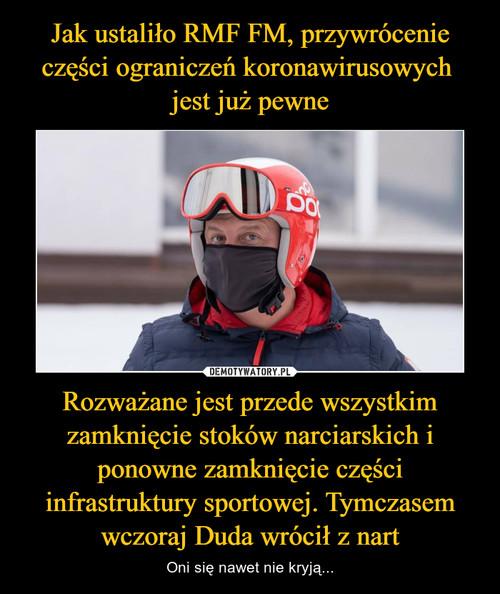 Jak ustaliło RMF FM, przywrócenie części ograniczeń koronawirusowych  jest już pewne Rozważane jest przede wszystkim zamknięcie stoków narciarskich i ponowne zamknięcie części infrastruktury sportowej. Tymczasem wczoraj Duda wrócił z nart
