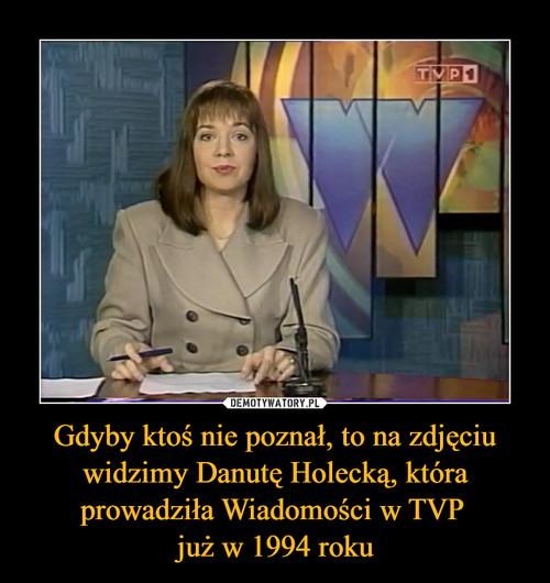 Gdyby ktoś nie poznał, to na zdjęciu widzimy Danutę Holecką, która prowadziła Wiadomości w TVP  już w 1994 roku