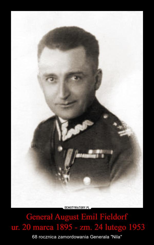 """Generał August Emil Fieldorf ur. 20 marca 1895 - zm. 24 lutego 1953 – 68 rocznica zamordowania Generala """"Nila"""""""