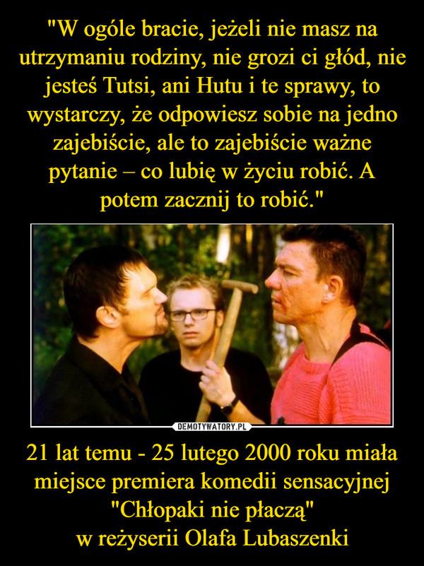 """21 lat temu - 25 lutego 2000 roku miała miejsce premiera komedii sensacyjnej """"Chłopaki nie płaczą""""w reżyserii Olafa Lubaszenki –"""
