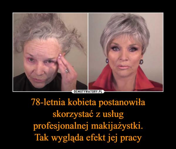 78-letnia kobieta postanowiłaskorzystać z usługprofesjonalnej makijażystki.Tak wygląda efekt jej pracy –