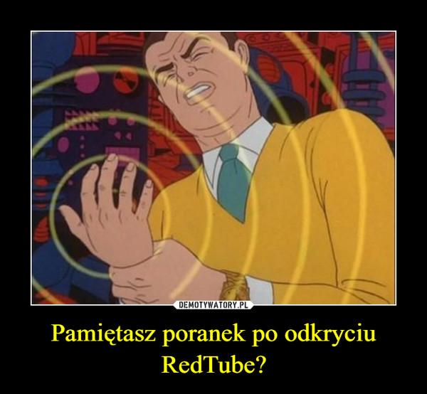 Pamiętasz poranek po odkryciu RedTube? –