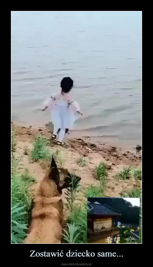 Zostawić dziecko same... –