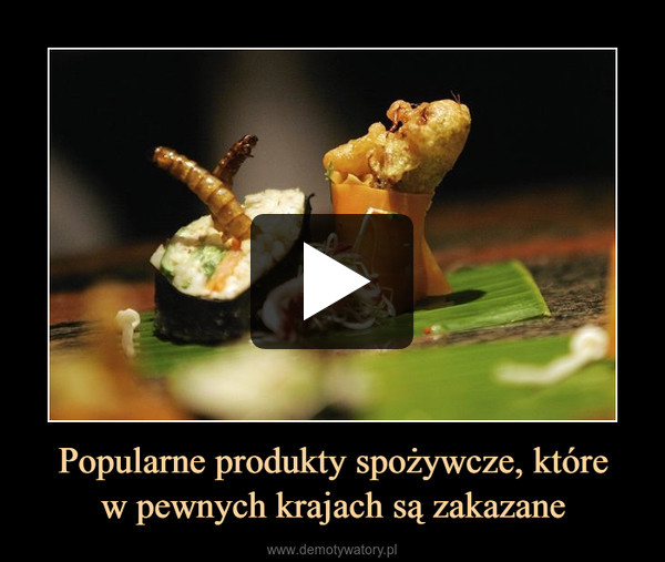 Popularne produkty spożywcze, którew pewnych krajach są zakazane –