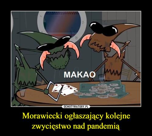Morawiecki ogłaszający kolejne zwycięstwo nad pandemią