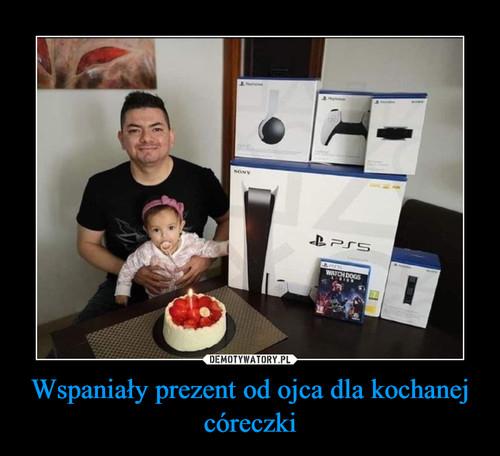 Wspaniały prezent od ojca dla kochanej córeczki