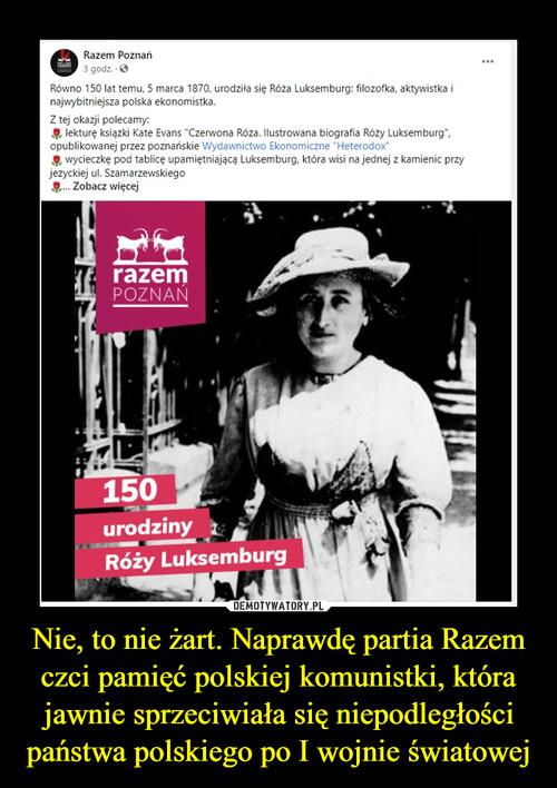Nie, to nie żart. Naprawdę partia Razem czci pamięć polskiej komunistki, która jawnie sprzeciwiała się niepodległości państwa polskiego po I wojnie światowej