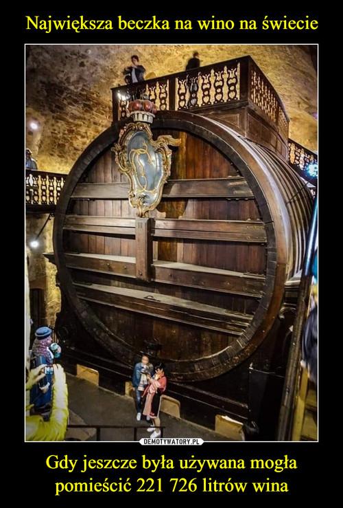 Największa beczka na wino na świecie Gdy jeszcze była używana mogła pomieścić 221 726 litrów wina