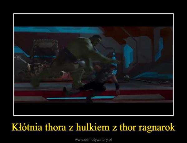 Kłótnia thora z hulkiem z thor ragnarok –