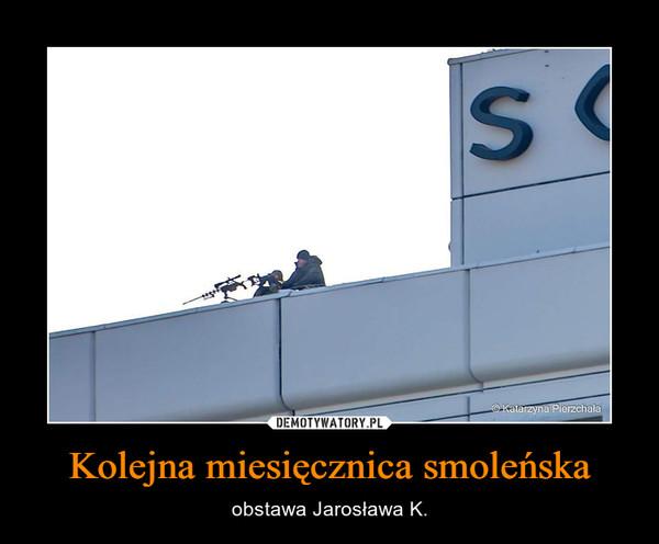 Kolejna miesięcznica smoleńska – obstawa Jarosława K.