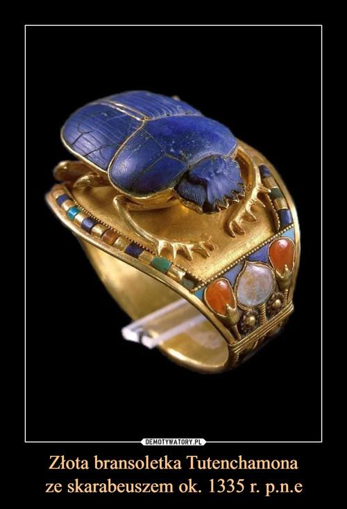 Złota bransoletka Tutenchamona ze skarabeuszem ok. 1335 r. p.n.e
