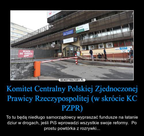Komitet Centralny Polskiej Zjednoczonej Prawicy Rzeczypospolitej (w skrócie KC PZPR)