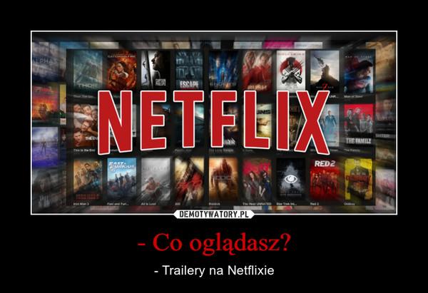 - Co oglądasz? – - Trailery na Netflixie