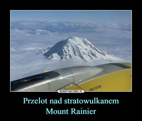 Przelot nad stratowulkanem Mount Rainier