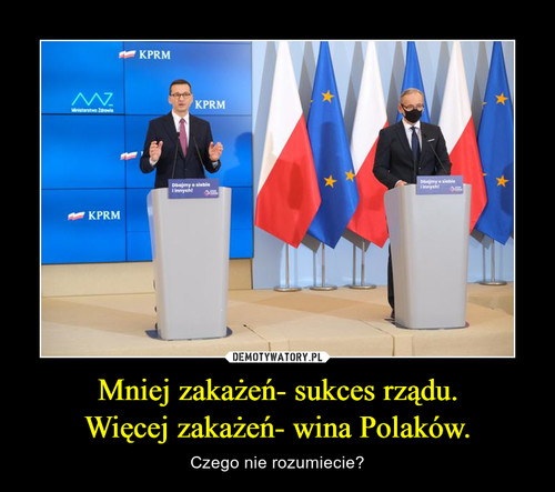 Mniej zakażeń- sukces rządu. Więcej zakażeń- wina Polaków.