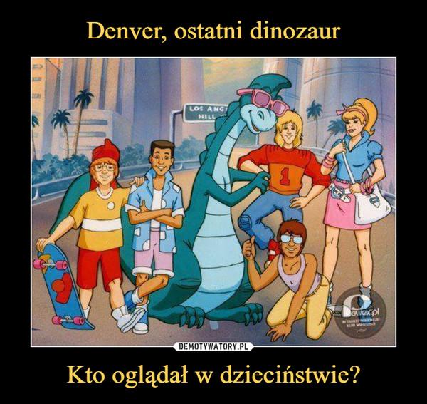 Kto oglądał w dzieciństwie? –