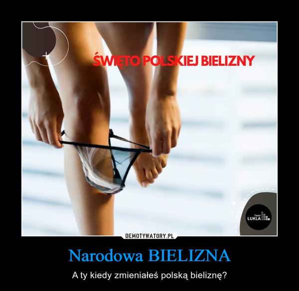 Narodowa BIELIZNA – A ty kiedy zmieniałeś polską bieliznę?