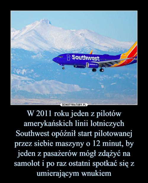 W 2011 roku jeden z pilotów amerykańskich linii lotniczych Southwest opóźnił start pilotowanej przez siebie maszyny o 12 minut, by jeden z pasażerów mógł zdążyć na samolot i po raz ostatni spotkać się z umierającym wnukiem
