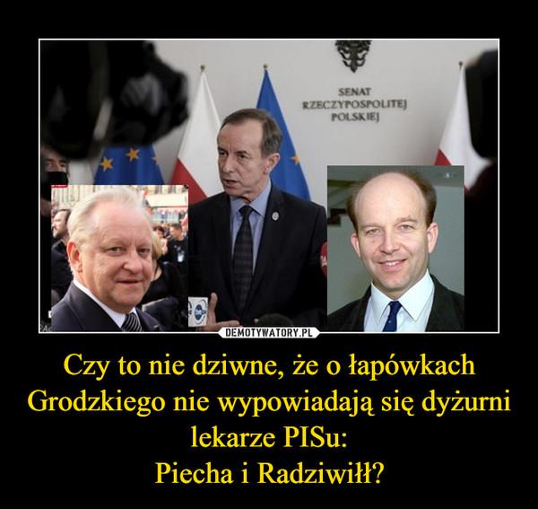 Czy to nie dziwne, że o łapówkach Grodzkiego nie wypowiadają się dyżurni lekarze PISu:Piecha i Radziwiłł? –