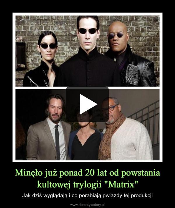 """Minęło już ponad 20 lat od powstania kultowej trylogii """"Matrix"""" – Jak dziś wyglądają i co porabiają gwiazdy tej produkcji"""