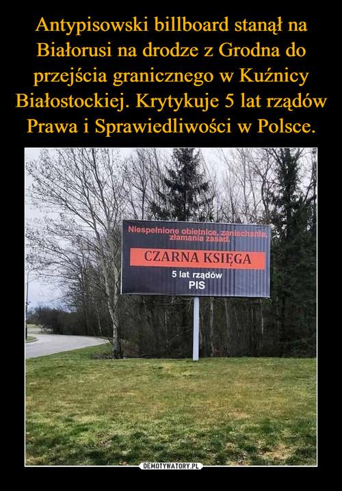 Antypisowski billboard stanął na Białorusi na drodze z Grodna do przejścia granicznego w Kuźnicy Białostockiej. Krytykuje 5 lat rządów Prawa i Sprawiedliwości w Polsce.