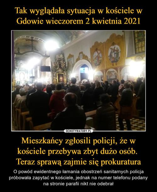 Tak wyglądała sytuacja w kościele w Gdowie wieczorem 2 kwietnia 2021 Mieszkańcy zgłosili policji, że w kościele przebywa zbyt dużo osób.  Teraz sprawą zajmie się prokuratura