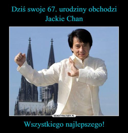 Dziś swoje 67. urodziny obchodzi Jackie Chan Wszystkiego najlepszego!