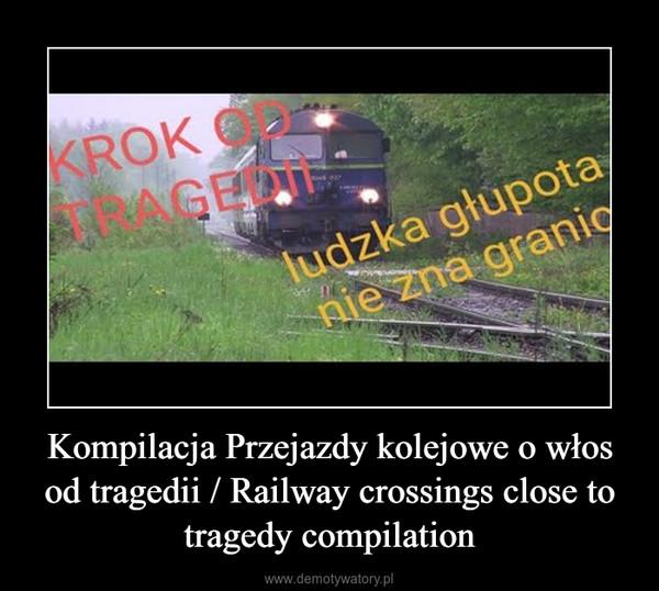 Kompilacja Przejazdy kolejowe o włos od tragedii / Railway crossings close to tragedy compilation –