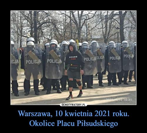 Warszawa, 10 kwietnia 2021 roku. Okolice Placu Piłsudskiego