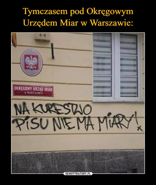 Tymczasem pod Okręgowym Urzędem Miar w Warszawie: