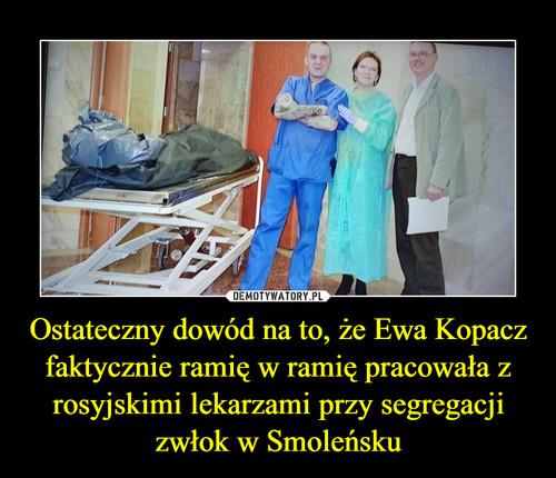 Ostateczny dowód na to, że Ewa Kopacz faktycznie ramię w ramię pracowała z rosyjskimi lekarzami przy segregacji zwłok w Smoleńsku