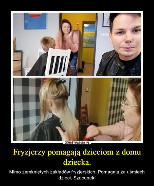 Fryzjerzy pomagają dzieciom z domu dziecka.