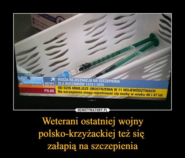 Weterani ostatniej wojny polsko-krzyżackiej też się załapią na szczepienia –