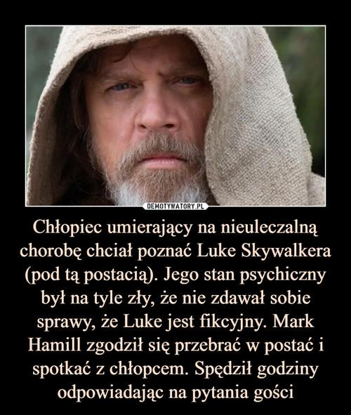 Chłopiec umierający na nieuleczalną chorobę chciał poznać Luke Skywalkera (pod tą postacią). Jego stan psychiczny był na tyle zły, że nie zdawał sobie sprawy, że Luke jest fikcyjny. Mark Hamill zgodził się przebrać w postać i spotkać z chłopcem. Spędził godziny odpowiadając na pytania gości