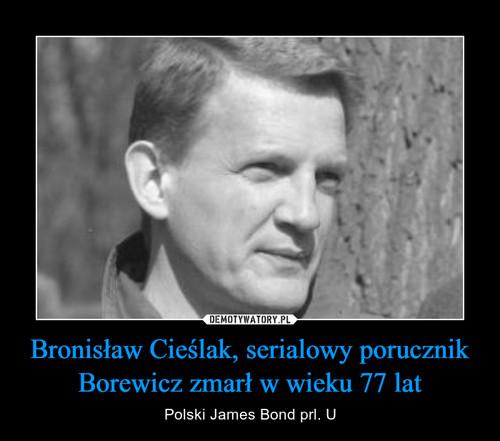 Bronisław Cieślak, serialowy porucznik Borewicz zmarł w wieku 77 lat