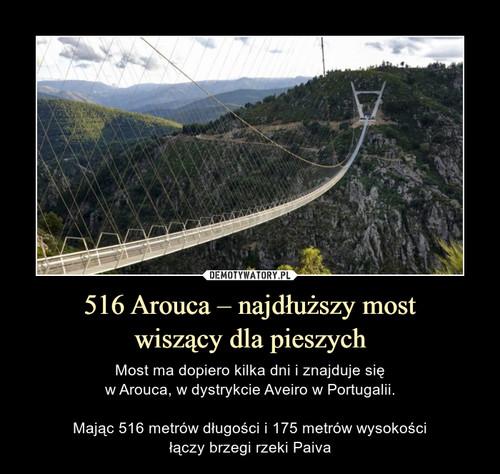 516 Arouca – najdłuższy most wiszący dla pieszych