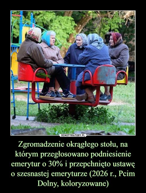 Zgromadzenie okrągłego stołu, na którym przegłosowano podniesienie emerytur o 30% i przepchnięto ustawę o szesnastej emeryturze (2026 r., Pcim Dolny, koloryzowane)