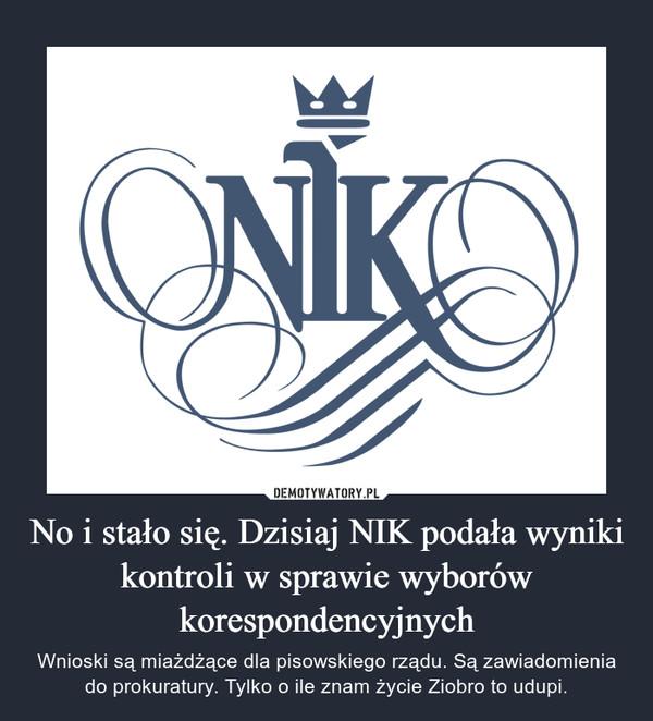 No i stało się. Dzisiaj NIK podała wyniki kontroli w sprawie wyborów korespondencyjnych – Wnioski są miażdżące dla pisowskiego rządu. Są zawiadomienia do prokuratury. Tylko o ile znam życie Ziobro to udupi.