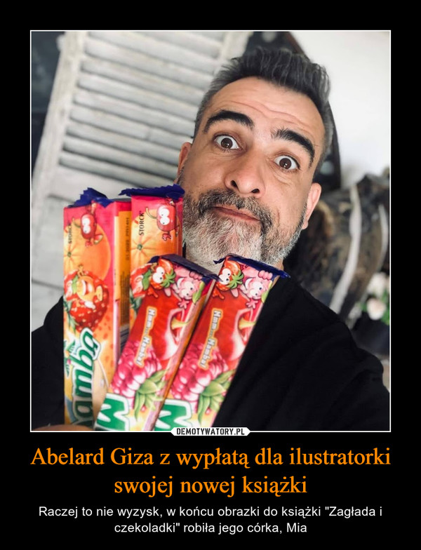 """Abelard Giza z wypłatą dla ilustratorki swojej nowej książki – Raczej to nie wyzysk, w końcu obrazki do książki """"Zagłada i czekoladki"""" robiła jego córka, Mia"""
