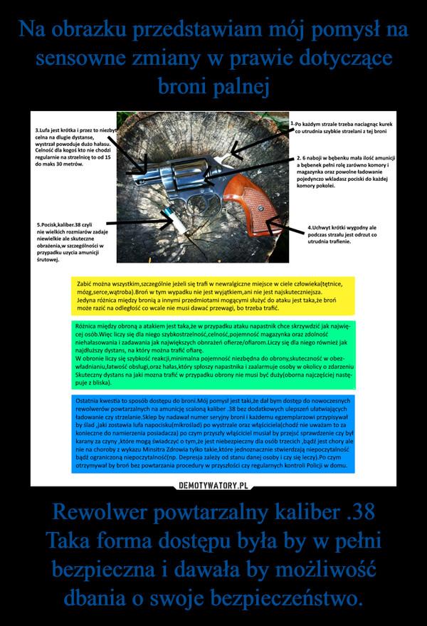 Rewolwer powtarzalny kaliber .38Taka forma dostępu była by w pełni bezpieczna i dawała by możliwość dbania o swoje bezpieczeństwo. –