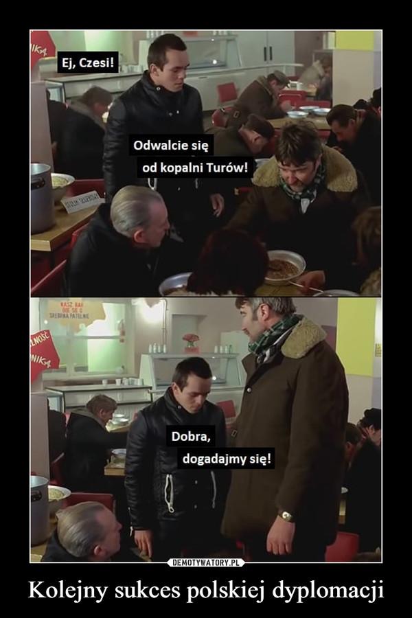 Kolejny sukces polskiej dyplomacji –  Ej, Czesi! Odwalcie się od kopalni Turów! Dobra, dogafajmy się!